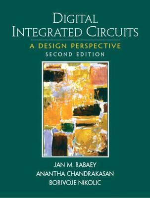 Digital Integrated Circuits By Rabaey, Jan M./ Chandrakasan, Anantha/ Nikolic, Borivoje